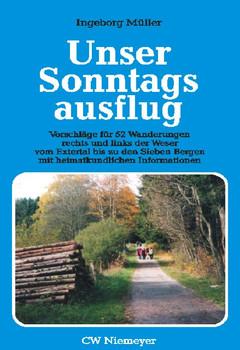 Unser Sonntagsausflug: Vorschläge für 52 Wanderungen rechts und links der Weser vom Extertal bis zu den Sieben Bergen mit heimatkundlichen Informationen - Ingeborg Müller