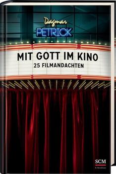 Mit Gott im Kino. 25 Filmandachten - Dagmar Petrick  [Gebundene Ausgabe]
