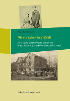 Für ein Leben in Vielfalt: Historische Einblicke und Einsichten in 150 Jahre Stiftung Eben-Ezer (1862-2012) - Konersmann, Frank