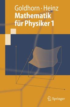 Mathematik für Physiker 1: Grundlagen aus Analysis und Linearer Algebra - Karl-Heinz Goldhorn