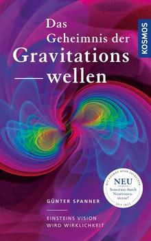 Das Geheimnis der Gravitationswellen. Einsteins Vision wird Wirklichkeit - Günter Spanner  [Gebundene Ausgabe]