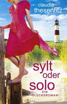 Sylt oder solo. Ein Glücksroman - Claudia Thesenfitz  [Taschenbuch]