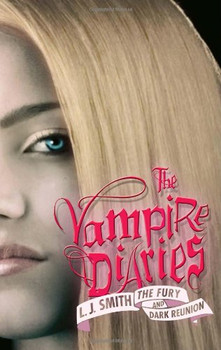 The Vampire Diaries: The Fury and Dark Reunion - L. J. Smith
