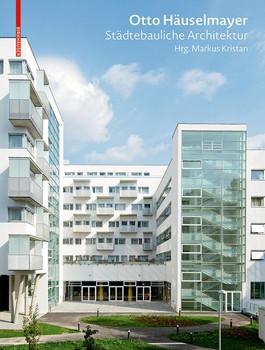 Otto Häuselmayer - städtebauliche Architektur. Stadtplanung, Bauten und Projekte 1976-2018 [Gebundene Ausgabe]