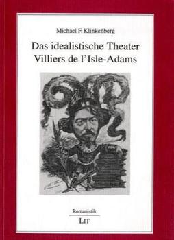 Das idealistische Theater Villiers de l'Isle-Adams - Klinkenberg, Michael F