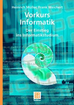 Vorkurs Informatik: Grundwissen für Studienanfänger mit Informatik im Haupt- und Nebenfach - Heinrich Müller
