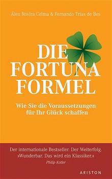 Die Fortuna Formel: Wie Sie die Voraussetzungen für Ihr Glück schaffen - Alex Rovira Celma