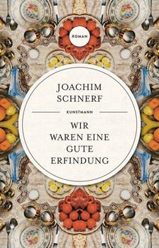 Wir waren eine gute Erfindung - Joachim Schnerf  [Gebundene Ausgabe]