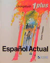 Espanol Actual, Übungsbuch plus - Esther Peleteiro Rueda