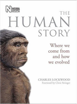 Human Story: Where We Come from and How We Evolved - Lockwood, Charles