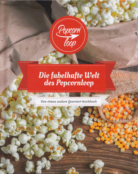 Popcornloop: Die fabelhafte Welt des Popcornloop - Das etwas andere Gourmet-Kochbuch [Gebundene Ausgabe]