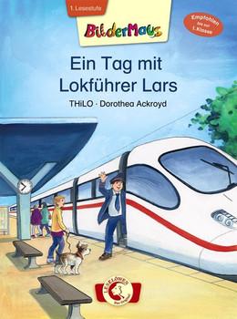 Bildermaus – Ein Tag mit Lokführer Lars - THiLO  [Gebundene Ausgabe]