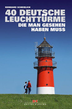 40 deutsche Leuchttürme, die man gesehen haben muss - Reinhard Scheiblich  [Taschenbuch]