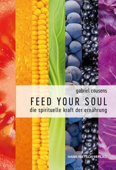 Feed your Soul. Die spirituelle Kraft der Ernährung - Gabriel Cousens  [Gebundene Ausgabe]