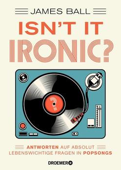 Isn't it ironic?. Antworten auf absolut lebenswichtige Fragen in Popsongs - James Ball  [Taschenbuch]