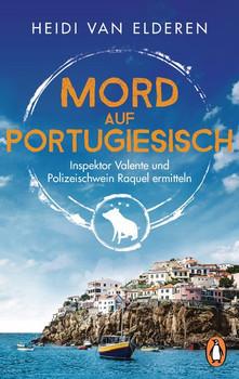 Mord auf Portugiesisch. Inspektor Valente und Polizeischwein Raquel ermitteln - Heidi van Elderen  [Taschenbuch]