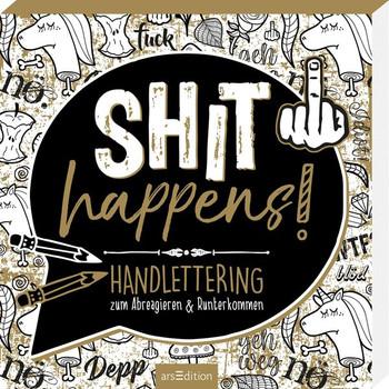 Shit happens!. Handlettering zum Abreagieren & Runterkommen [Taschenbuch]