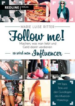Follow me!. Machen, was man liebt und Geld damit verdienen - so wirst du Influencer - Marie Luise Ritter  [Taschenbuch]