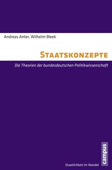 Staatskonzepte: Die Theorien der bundesdeutschen Politikwissenschaft (Staatlichkeit im Wandel) - Anter, Andreas