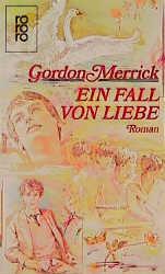 Ein Fall von Liebe. Roman. - Gordon Merrick