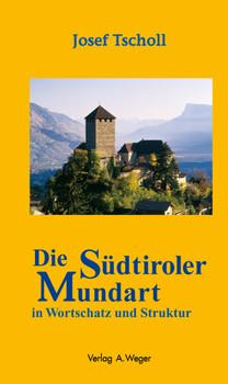Die Südtiroler Mundart in Wortschatz und Struktur - Tscholl, Josef