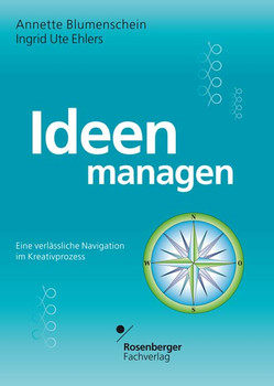 Ideen managen: Eine verlässliche Navigation im Kreativprozess - Annette Blumenschein