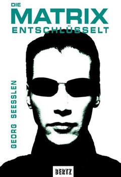 Die Matrix entschlüsselt - Georg Seeßlen