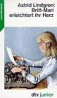 Britt- Mari erleichtert ihr Herz.: Brit-Mari Erleichtert Ihr Herz - Astrid Lindgren