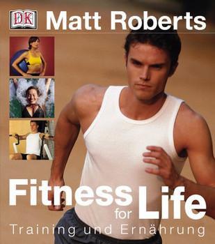 Fitness for Life: Training und Ernährung - Matt Roberts