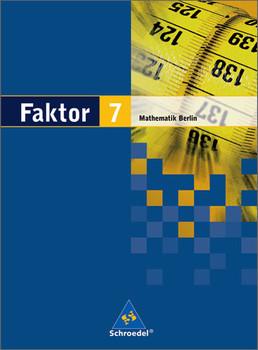 Faktor. Mathematik - Ausgabe 2005: Faktor 7. Mathematik. Schülerband. Sekundarstufe 1. Berlin: Ausgabe 2006 - Max Schröder