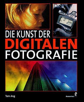 Die Kunst der digitalen Fotografie - Tom Ang