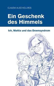 Ein Geschenk des Himmels. Ich, Mattia und das Down-Syndrom - Claudia Kollros  [Taschenbuch]