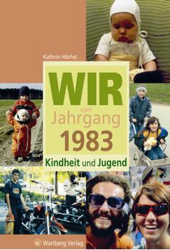 Wir vom Jahrgang 1983 - Kindheit und Jugend - Kathrin Höchst
