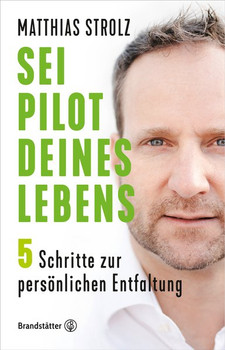 Sei Pilot deines Lebens. In 5 Schritten zur persönlichen Entfaltung - Matthias Strolz  [Gebundene Ausgabe]