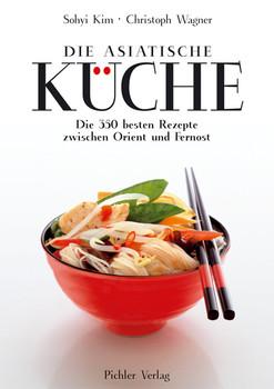 Die asiatische Küche: Die 350 besten Rezepte zwischen Orient und Fernost -  Sohyi Kim