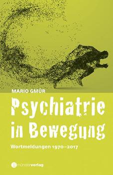 Psychiatrie in Bewegung. Wortmeldungen 1970-2017 - Mario Gmür  [Gebundene Ausgabe]