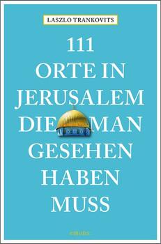 111 Orte in Jerusalem, die man gesehen haben muss. Reiseführer - Laszlo Trankovits  [Taschenbuch]