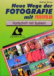 Neue Wege der Fotografie mit Fujifilm. Fortschritt mit System. - Michael Simon