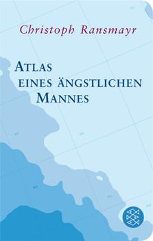 Atlas eines ängstlichen Mannes: (Fischer Taschenbibliothek) - Ransmayr, Christoph