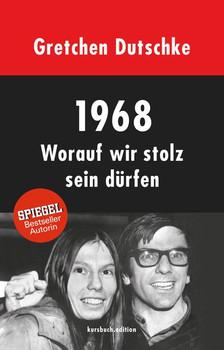 1968. Worauf wir stolz sein dürfen - Gretchen Dutschke  [Gebundene Ausgabe]