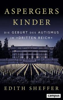 """Aspergers Kinder. Die Geburt des Autismus im """"Dritten Reich"""" - Edith Sheffer  [Gebundene Ausgabe]"""