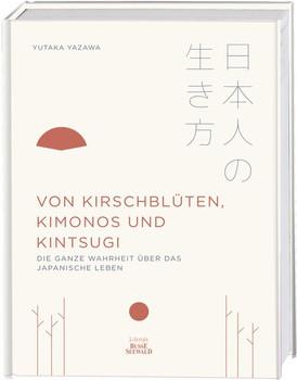 Von Kirschblüten, Kimonos und Kintsugi. Die ganze Wahrheit über das japanische Leben - Yutaka Yazawa  [Gebundene Ausgabe]
