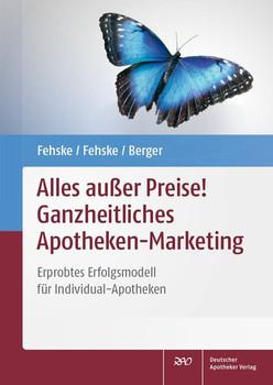 Alles außer Preise! Ganzheitliches Apotheken-Marketing. Erprobtes Erfolgsmodell für Individual-Apotheken - Christian Fehske  [Taschenbuch]