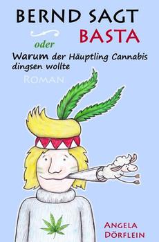 Bernd sagt Basta. oder Warum der Häuptling Cannabis dingsen wollte - Alexander Dörflein  [Taschenbuch]