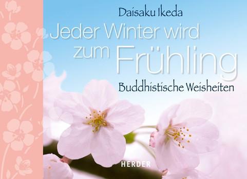 Jeder Winter wird zum Frühling. Buddhistische Weisheiten - Daisaku Ikeda  [Gebundene Ausgabe]