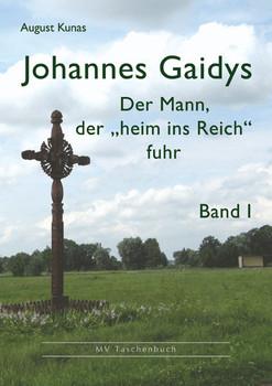 """Johannes Gaidys Band I: Der Mann, der """"heim ins Reich"""" fuhr - Kunas, August"""
