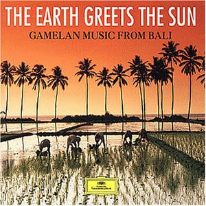 Gong Kebyar - The Earth Greets the Sun:  Gamelan Music from Bali