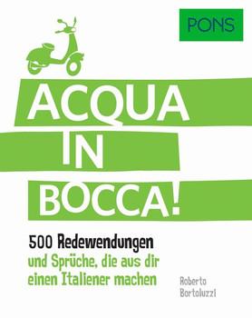 PONS Acqua in bocca!. 500 Redewendungen und Sprüche, die aus dir einen Italiener machen [Taschenbuch]