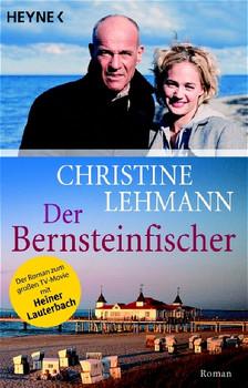 Der Bernsteinfischer. Der Roman zum großen TV-Movie mit Heiner Lauterbach - Christine Lehmann