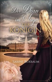 Der Dorn im Auge der Königin - Sabine Buxbaum  [Taschenbuch]